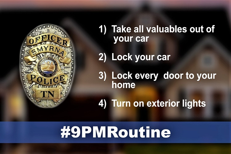 Here's an idea that can help you, no matter where you live. Smyrna Police Department is joining the #9pmroutine campaign to educate citizens and help prevent burglary.