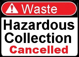 HAZARDOUS WASTE Collection Cancelled