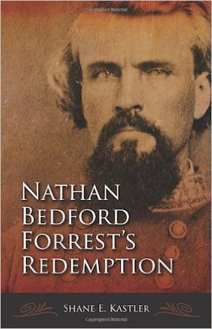 COMMENTARY: Why I Wrote 'Nathan Bedford Forrest's Redemption'