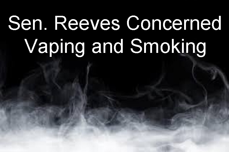 Sen. Reeves Concerned With Vaping and Cigarettes